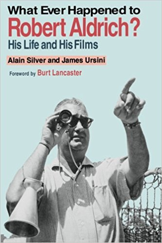 Whatever Happened to Robert Aldrich?: His Life and His Films by Alain Silver and James Ursini