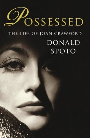 Possessed: The Life of Joan Crawford by Donald Spoto
