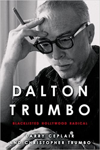 Dalton Trumbo: Blacklisted Hollywood Radical by Larry Ceplair and Christopher Trumbo