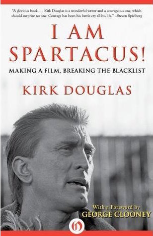 I Am Spartacus: Making a Film, Breaking The Blacklist by Kirk Douglas