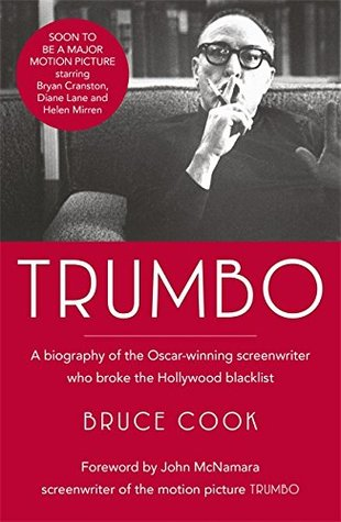 Trumbo: A Biography of the Oscar-Winning Screenwriter Who Broke the Hollywood Blacklist by Bruce Cook