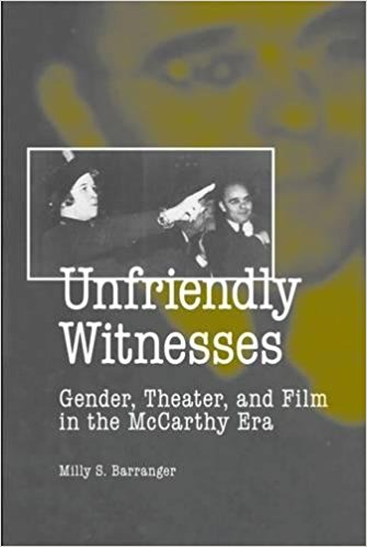 Unfriendly Witnesses: Gender, Theater, and Film in the McCarthy Era by Milly Barranger