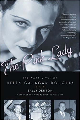The Pink Lady: The Many Lives of Helen Gahagan Douglas by Sally Denton