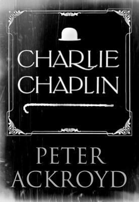 Charlie Chaplin: A Brief Life by Peter Ackroyd