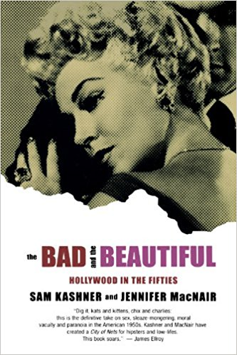 The Bad and the Beautiful: Hollywood in the Fifties by Sam Kashner and Jennifer Macnair