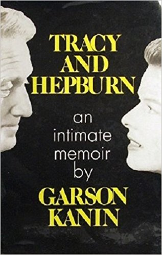 Tracy and Hepburn: An Intimate Memoir by Garson Kanin