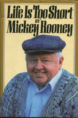 Life is Too Short by Mickey Rooney
