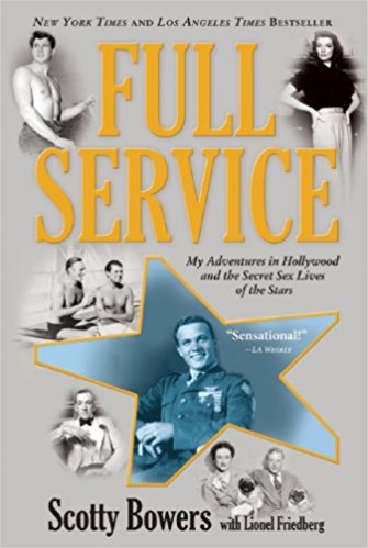 Full Service: My Adventures in Hollywood and the Secret Sex Lives of the Stars by Scotty Bowers