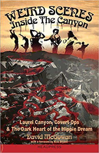 Weird Scenes Inside The Canyon: Laurel Canyon, Covert Ops & The Dark Heart Of The Hippie Dream by Dave McGowan