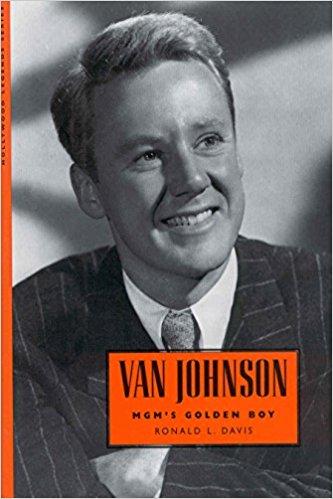 Van Johnson: MGM's Golden Boy by Ronald L. Davis