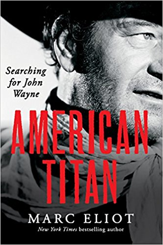 American Titan: Searching For John Wayne by Marc Eliot