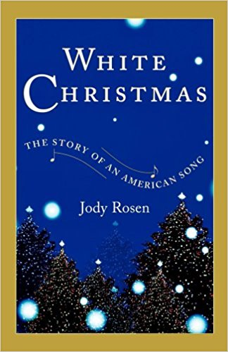 White Christmas: The Story of an American Song by Jody Rosen