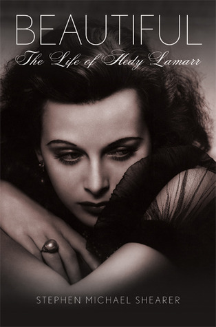 Beautiful: The Life of Hedy Lamarr by Stephen Michael Shearer