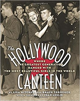 Hollywood Canteen: Where the Greatest Generation Danced with the Most Beautiful Girls in the World  by Lisa Mitchell