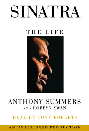 Sinatra: The Life by Anthony Summers and Robyn Swan
