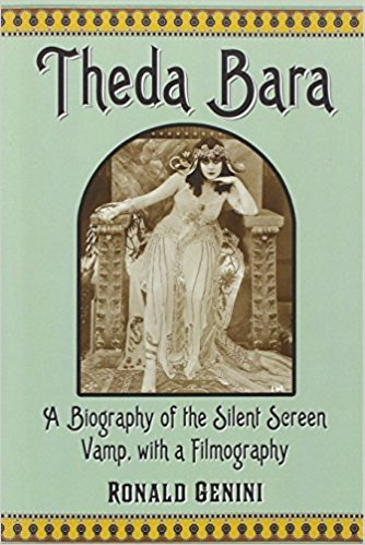 Theda Bara: A Biography of the Silent Screen Vamp, with a Filmography by Ronald Ginini