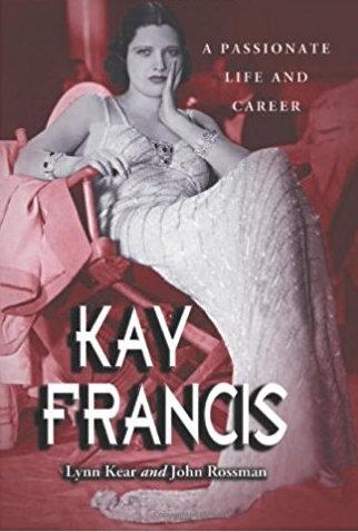 Kay Francis: A Passionate Life and Career by Lynn Kear and John Rossman