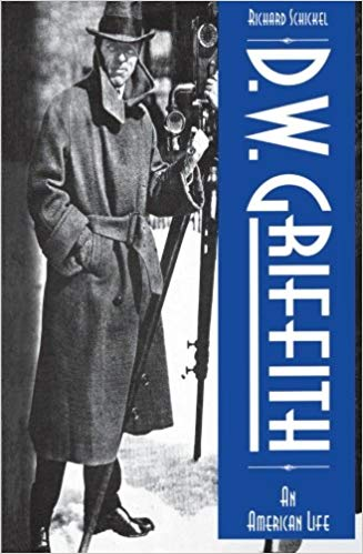 D.W. Griffith: An American Life by Richard Schickel