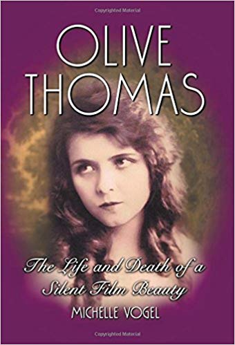 Olive Thomas: The Life and Death of a Silent Film Beauty by Michelle Vogel