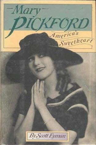 Mary Pickford: America's Sweetheart by Scott Eyman