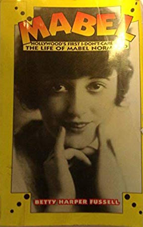 Mabel: Hollywood's First I-don't-care Girl by Betty Harper Fussell