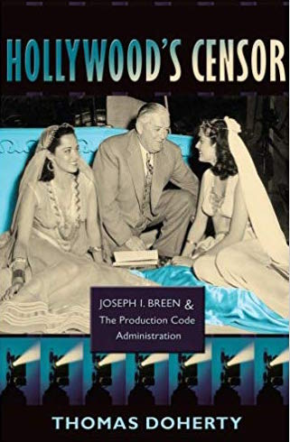 Hollywood's Censor: Joseph I. Breen and the Production Code Administration by Thomas Doherty