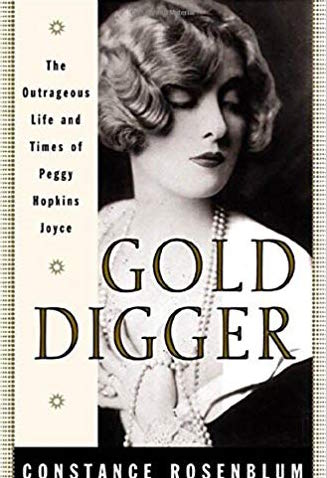 Gold Digger: The Outrageous Life and Times of Peggy Hopkins Joyce by Constance Rosenblum
