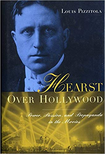 Hearst Over Hollywood: Power, Passion, and Propaganda in the Movies (Film and Culture Series) by Louis Pizzitola