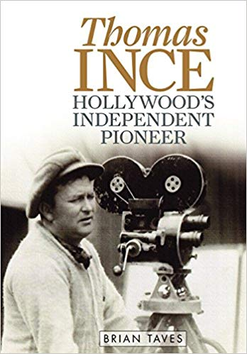 Thomas Ince: Hollywood's Independent Pioneer by Brian Taves