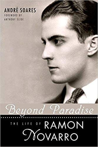 Beyond Paradise: The Life of Ramon Novarro by Anthony Slide
