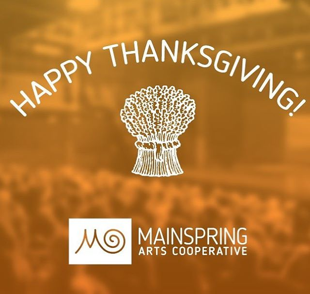 Happy Thanksgiving from all of us at Mainspring Arts!  #grateful