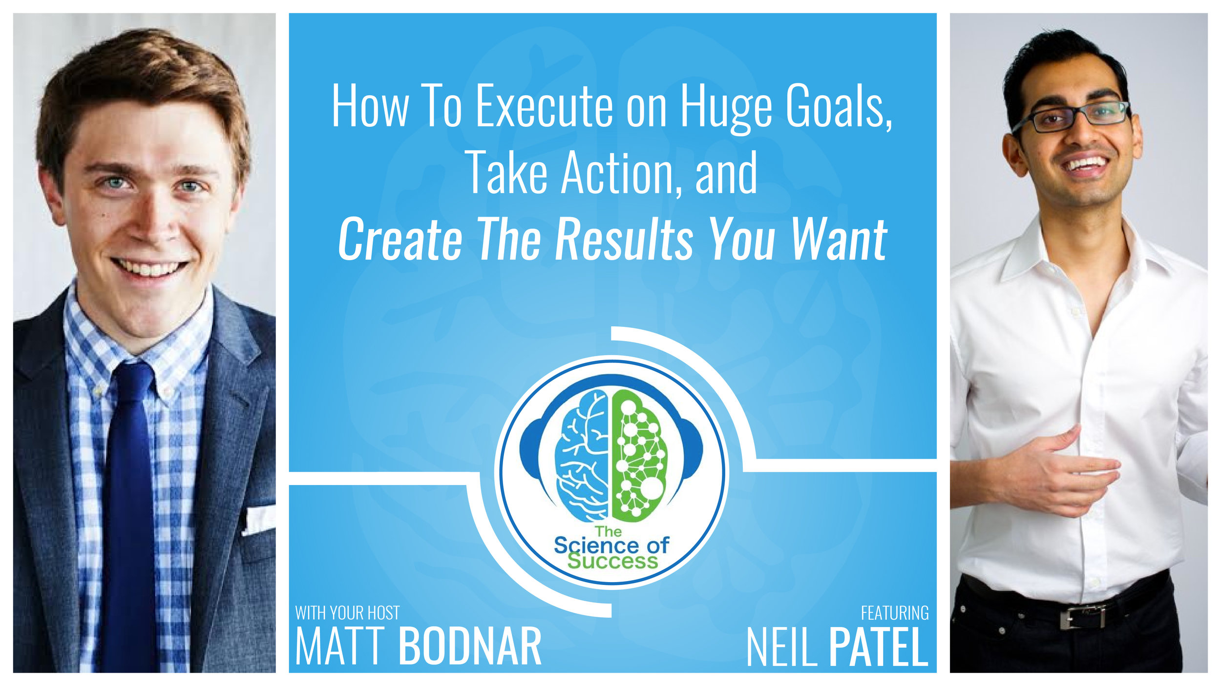 43-How To Execute on Huge Goals, Take Action, and Create The Results You Want with Neil Patel-01.jpg