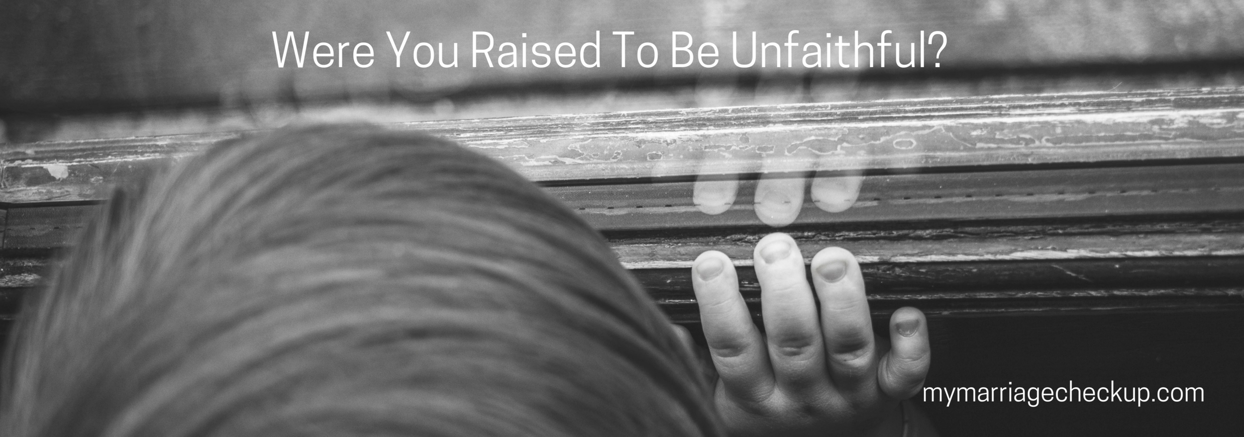Were You Raised To Be Unfaithful?.png