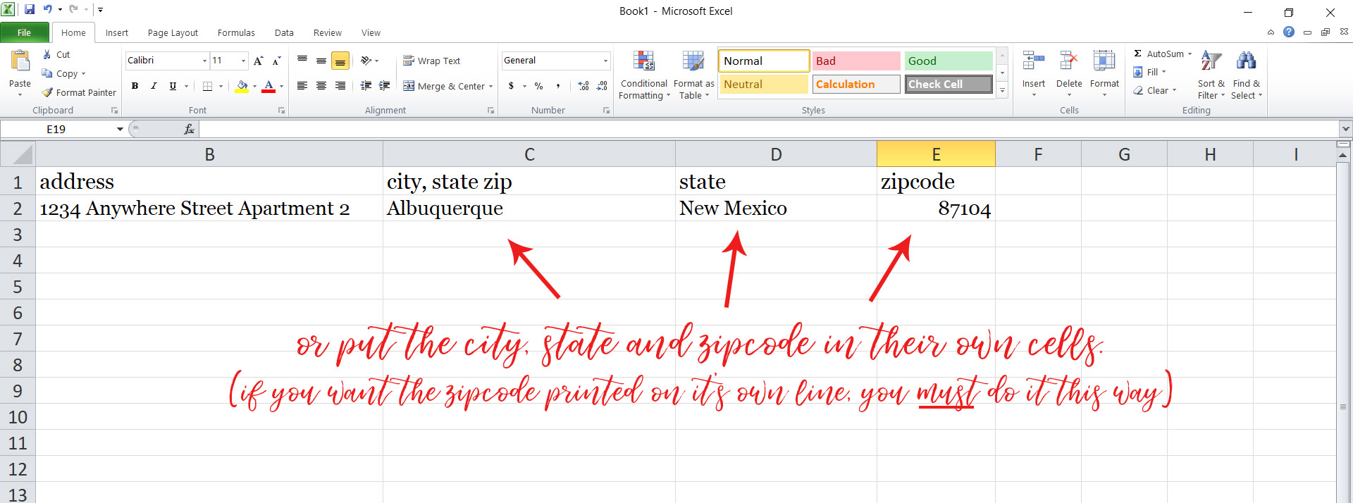 If you prefer, you can place the city in Cell C, State in Cell D, and Zip code in Cell E. If you like the style of addressing where the zip code is on its own line, you must set up your file this way.