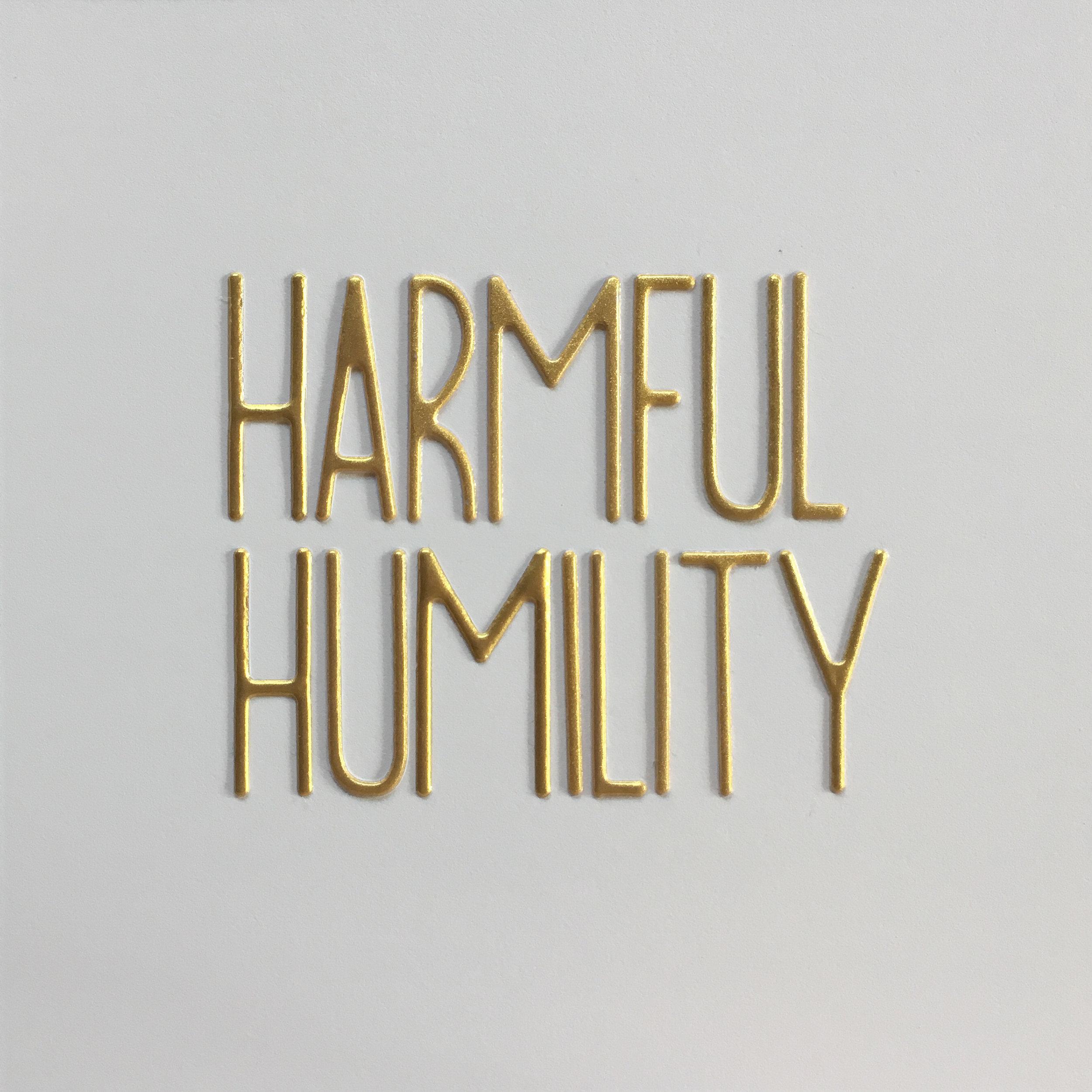 harmful humility.jpg