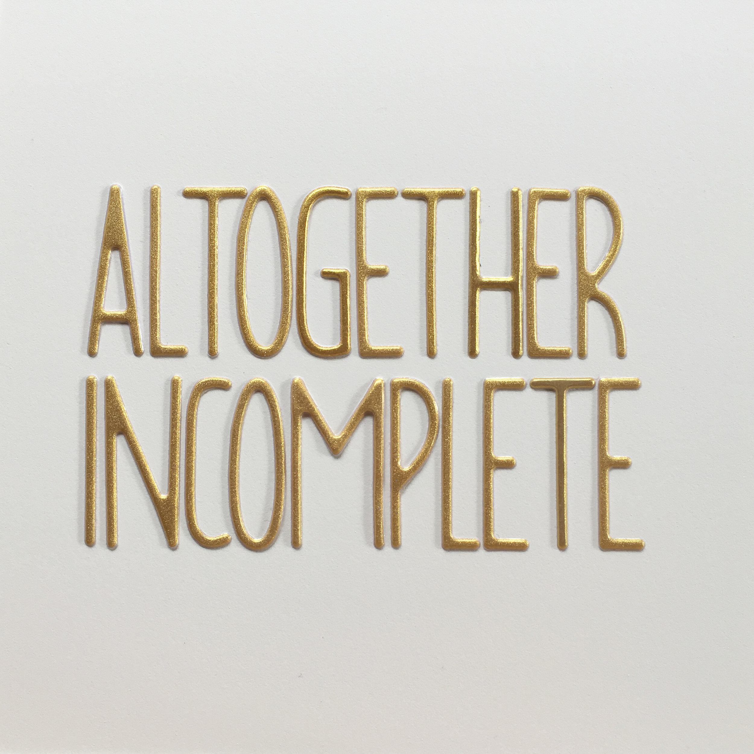altogether incomplete.jpg