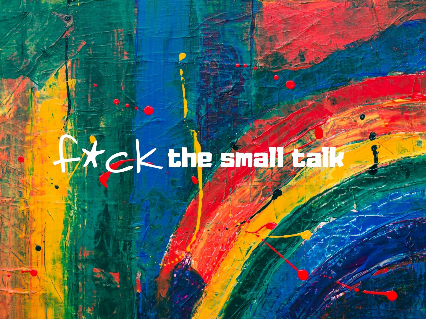 F*ck the Small Talk - Come curious, leave connected.