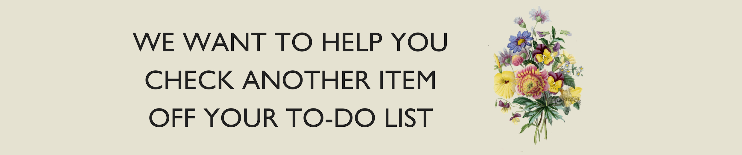 WE WANT TO HELP YOU CHECK THIS ITEM OFF YOUR TO-DO LIST..jpg