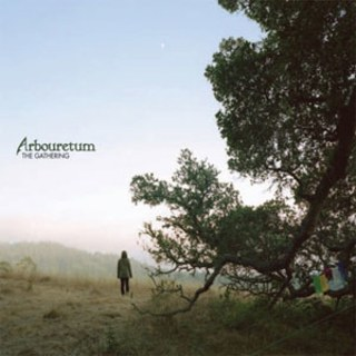 Arbouretum The Gathering Produced, Recorded, Mixed by Matt Boynton