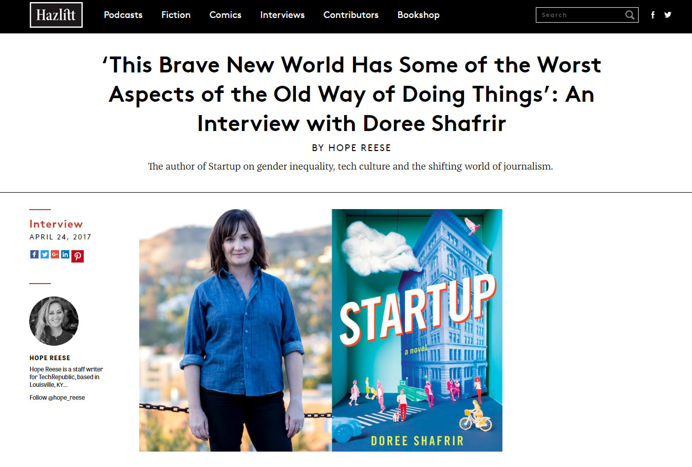 """n her debut novel,  Startup , Shafrir draws on her experiences from both the online journalism industry and the startup scene in New York to illustrate the current state of tech startups and the strange symbiosis between app-developers, venture capitalists, and tech reporters.""   - Hazlitt , April 2017"
