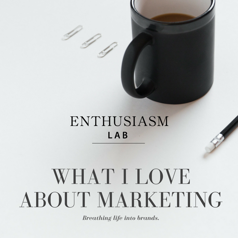 Enthusiasm lab what I love about Marketing