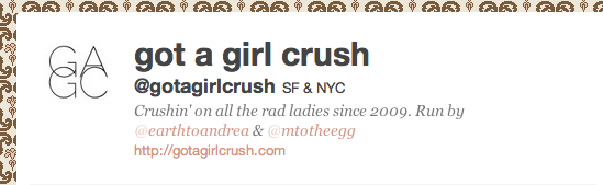 just a reminder that you can find us in the twittersphere at  @gotagirlcrush !