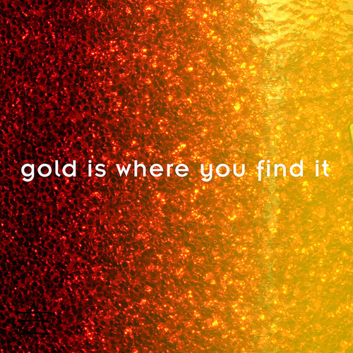 GOLD IS WHERE YOU FIND IT  - FIRE MIST   @Spotify  //  Bandcamp