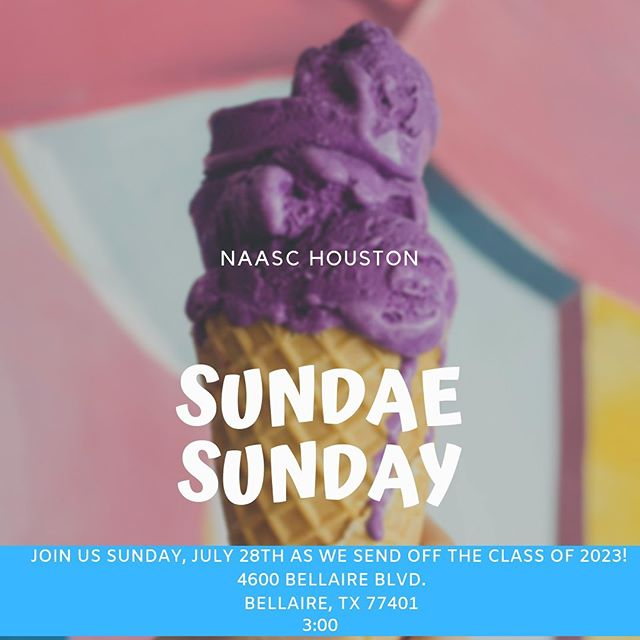 JOIN US SUNDAY, JULY 28TH AS WE SEND OFF THE CLASS OF 2023! 🍦🍦🍦 4600 BELLAIRE BLVD. BELLAIRE, TX 77401  #NAASCHouston #SpelHouseHouston