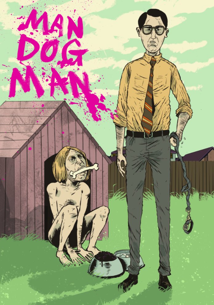"Official MAN DOG MAN poster is something special indeed. The jittered, gritty artwork is done by the very talented Pierre ""Pyeh"" Lloga, and wouldn't feel out of place in something like a Mad Magazine or old 90s MTV cartoon series. Check out more of his work here:  MORE PIERRE ART"