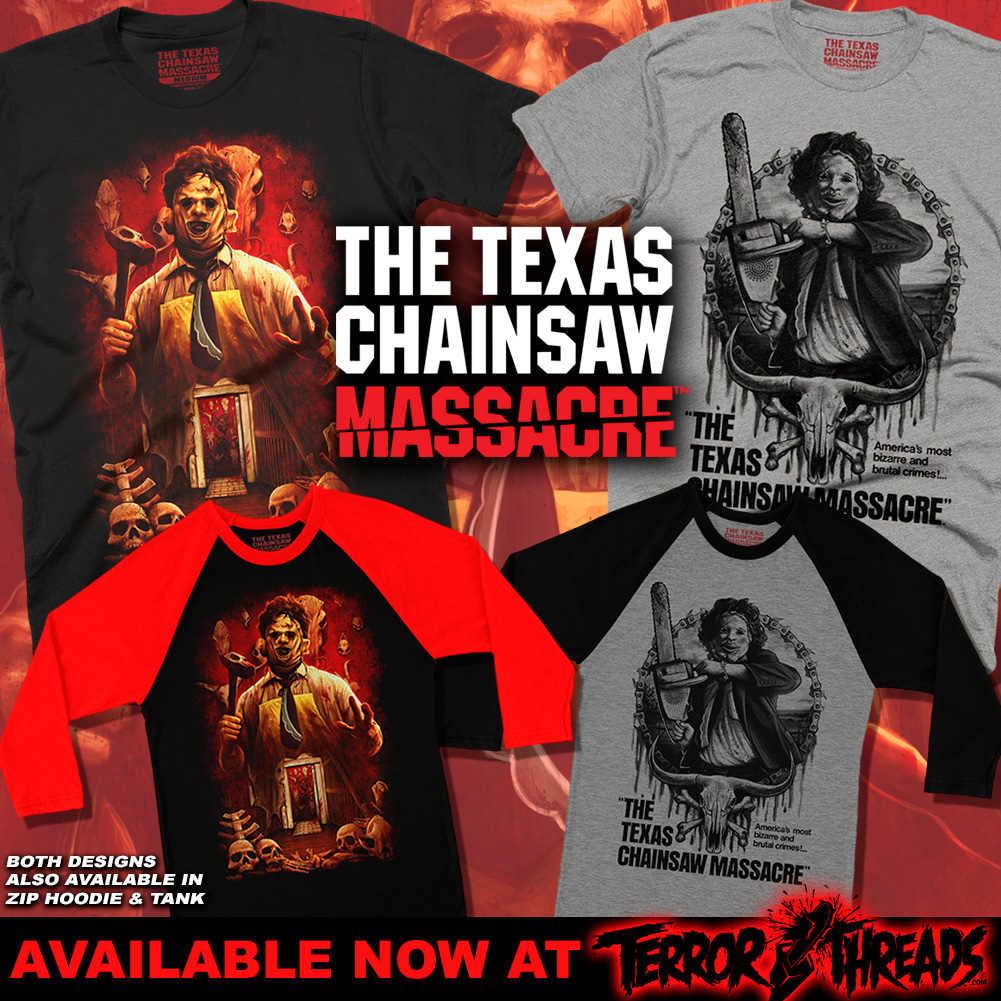 THE TEXAS CHAINSAW MASSACRE - Terror Threads honors the legacy of filmmaker Tobe Hooper, who passed away in August, with a tribute to his magnum opus:The Texas Chainsaw Massacre. The collection includes three designs with Leatherface, the iconic killer from the 1974 genre-defining classic, along with a fourth design featuring the film's official logo.