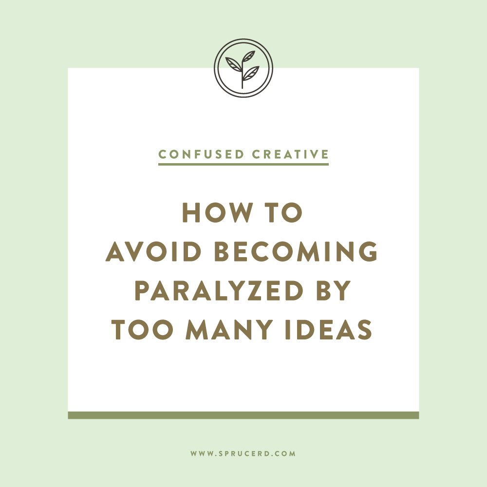 How to avoid becoming paralyzed by too many ideas | Spruce Rd.