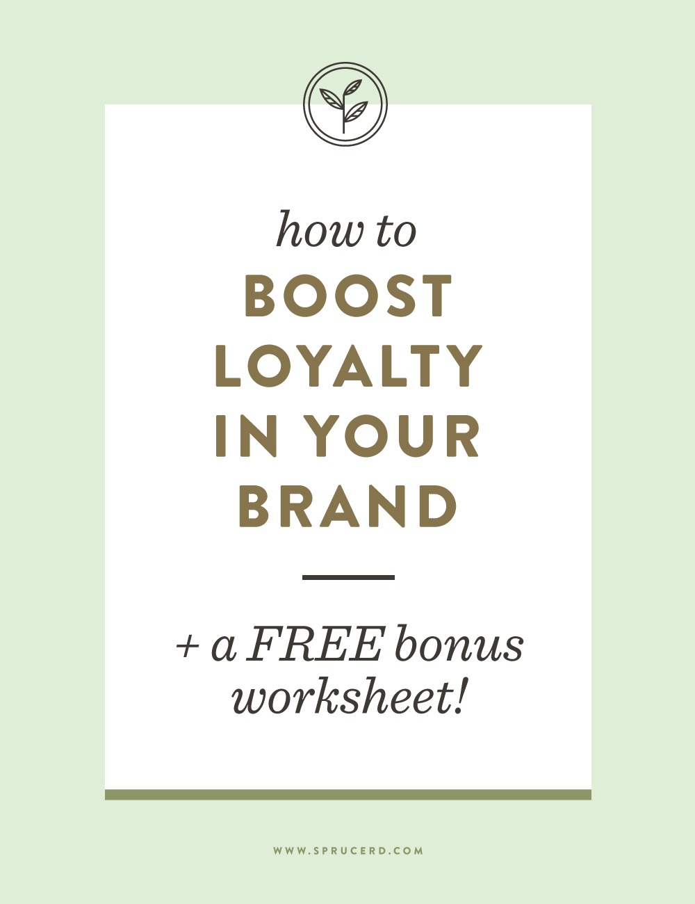 How To Boost Loyalty In Your Brand (+ a FREE bonus worksheet!) | Spruce Rd.
