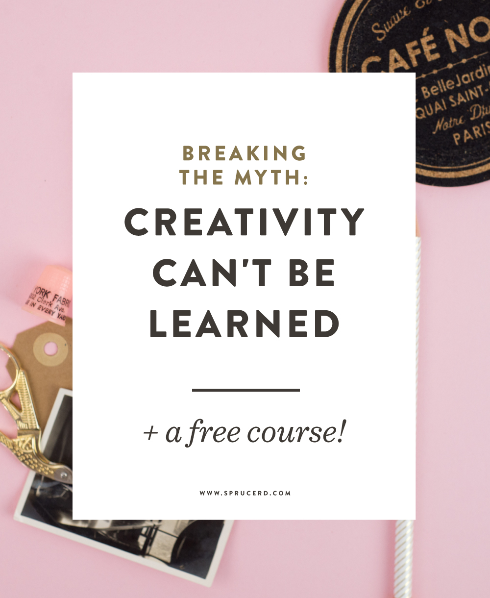 Breaking the myth: Creativity can't be learned | My thoughts on how everyone is creative, no matter the degree, passion or career. How to embrace your creativity and cultivate it in your daily + weekly routine!