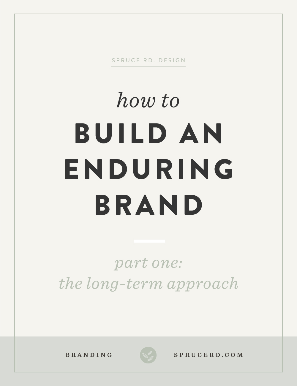 How to build an enduring brand: part one | Spruce Rd. | A long term approach to your business is the only way to build an enduring brand.